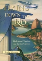 Flying Down To Rio: Hollywood, Tourists, And Yankee Clippers (Centennial of Flight Series) артикул 4118c.