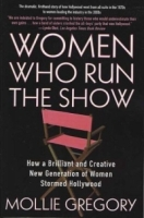 Women Who Run the Show : How a Brilliant and Creative New Generation of Women Stormed Hollywood артикул 4121c.