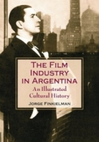 Teh Film Industry in Argentina: An Illustrated Cultural History артикул 4123c.