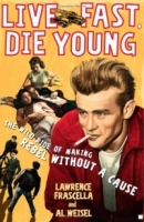 Live Fast, Die Young : The Wild Ride of Making Rebel Without a Cause артикул 4127c.
